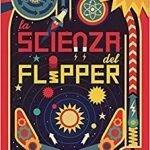 """Il libro """"La scienza del Flipper"""" è un divertente modo di introdurre i tuoi ragazzi al mondo della fisica. Guida alla costruzione di un flipper vero e al fantastico mondo della fisica. Inclusi con il libro tutti i pezzi per costruire il flipper."""
